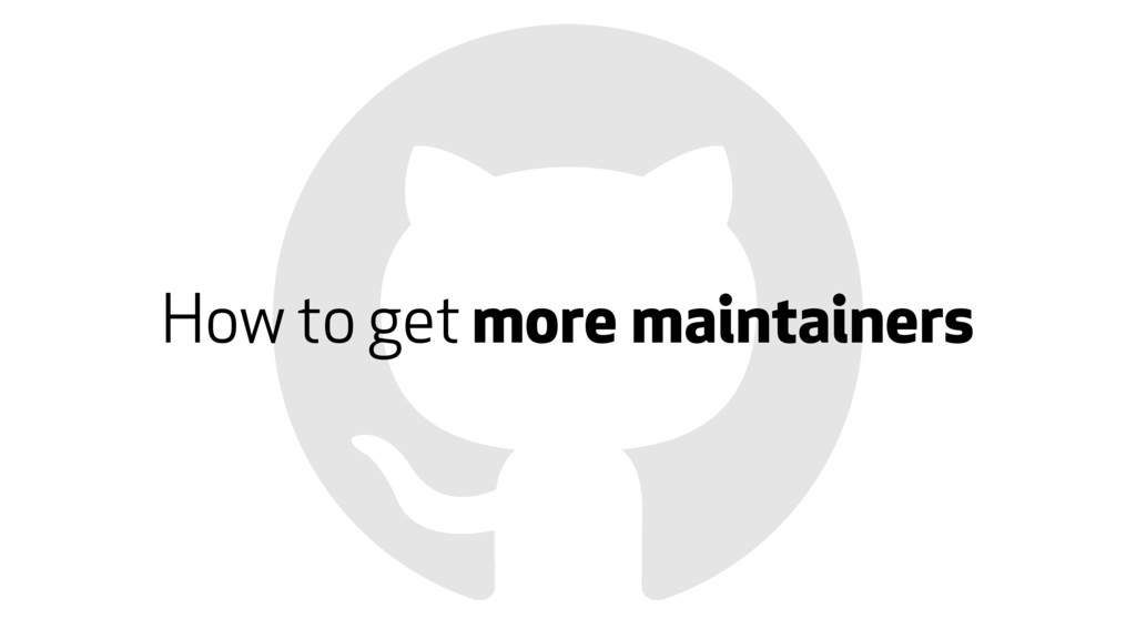 How to get more maintainers