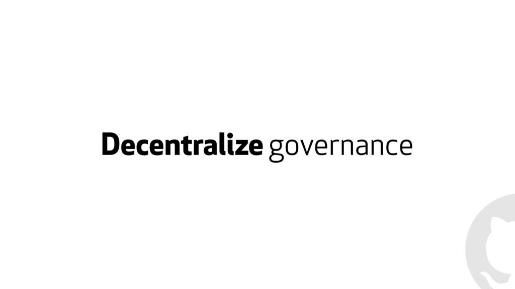Decentralize governance