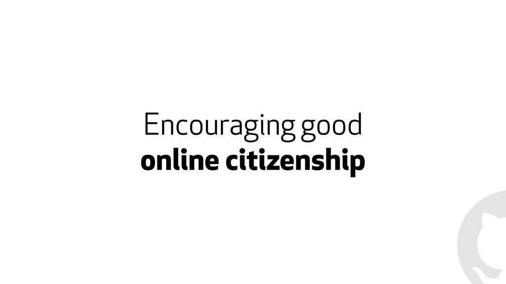 Encouraging good  online citizenship