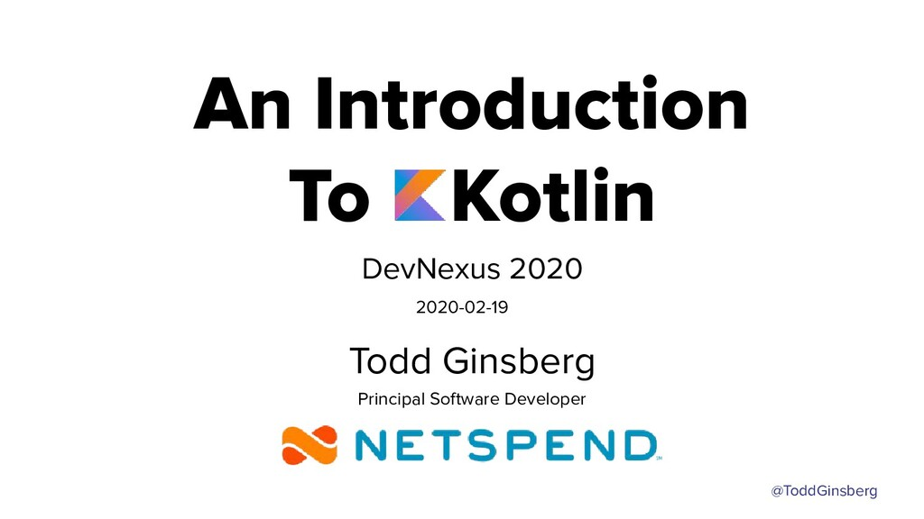 @ToddGinsberg An Introduction To Kotlin DevNexu...