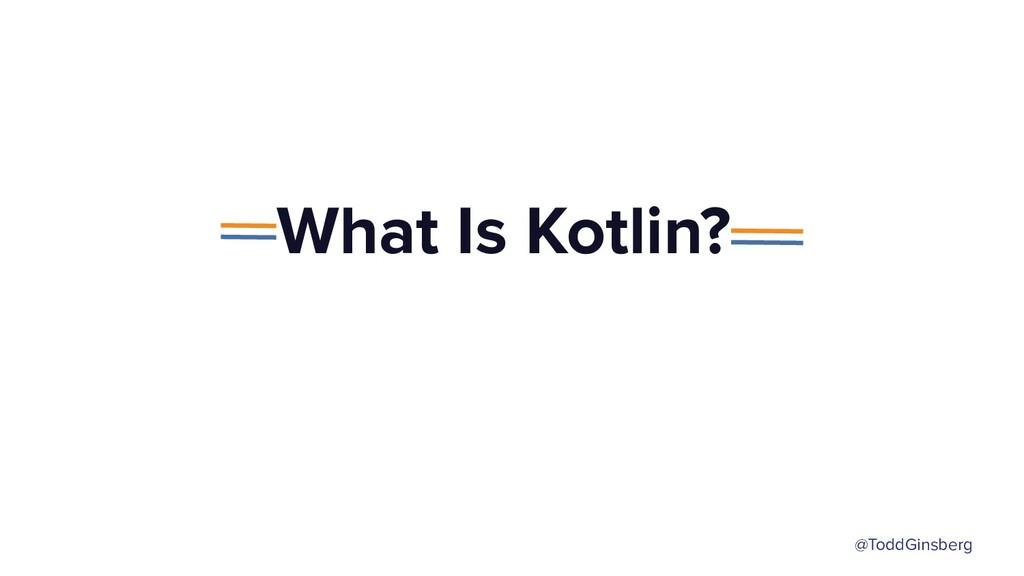 @ToddGinsberg What Is Kotlin?