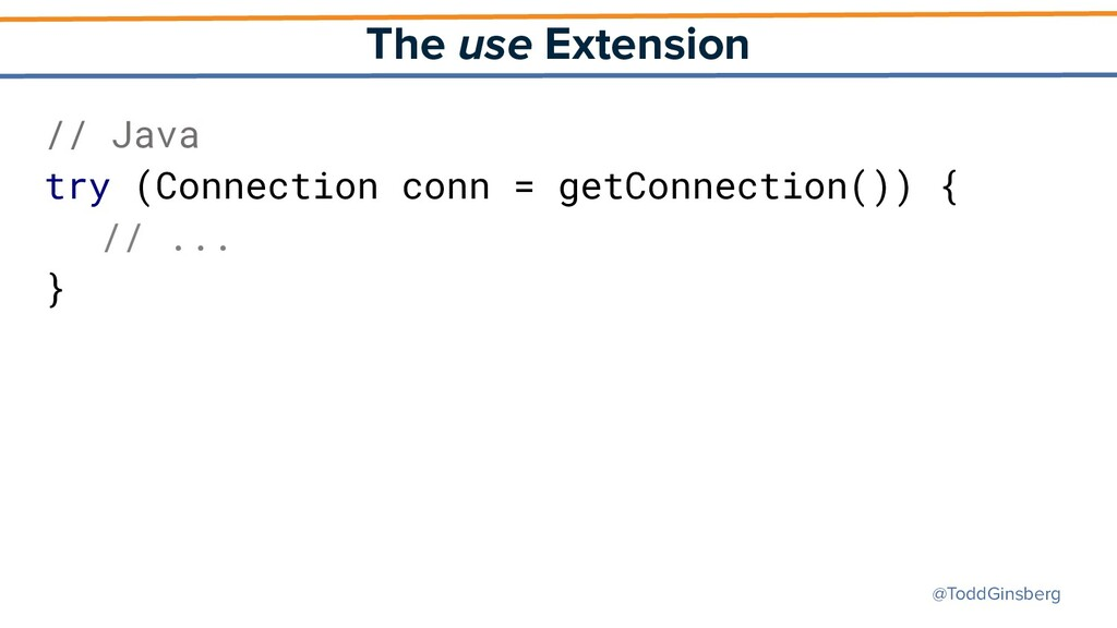 @ToddGinsberg The use Extension // Java try (Co...