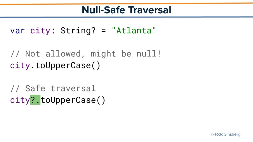 @ToddGinsberg Null-Safe Traversal var city: Str...