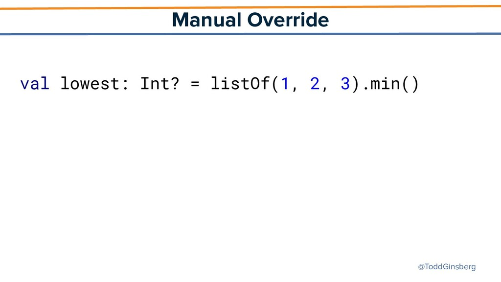 @ToddGinsberg Manual Override val lowest: Int? ...