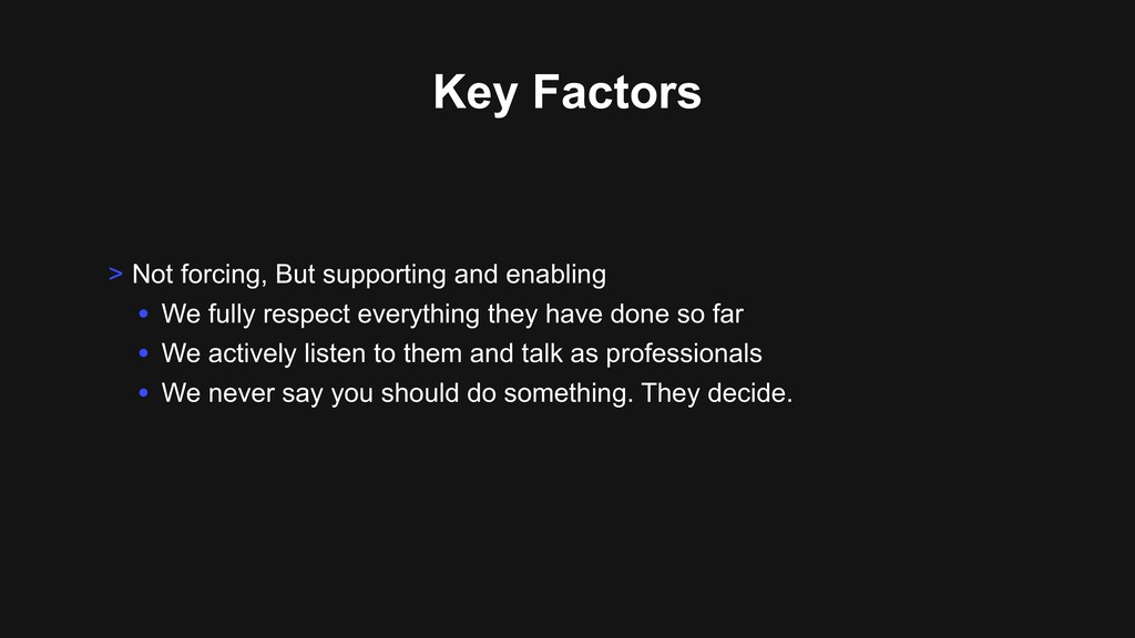 Key Factors > Not forcing, But supporting and e...