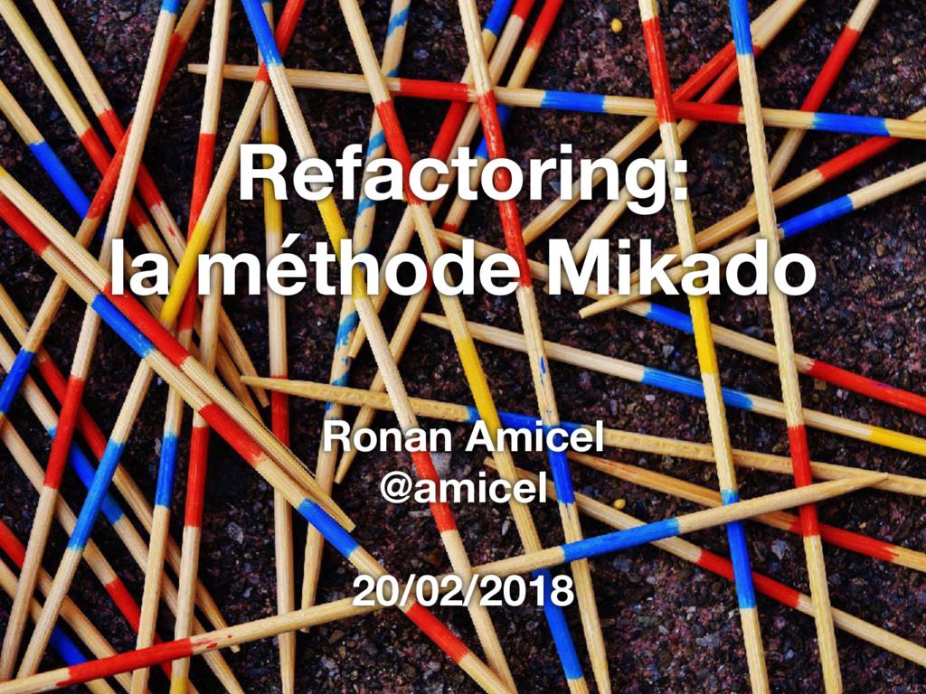 Refactoring: la méthode Mikado Ronan Amicel @a...