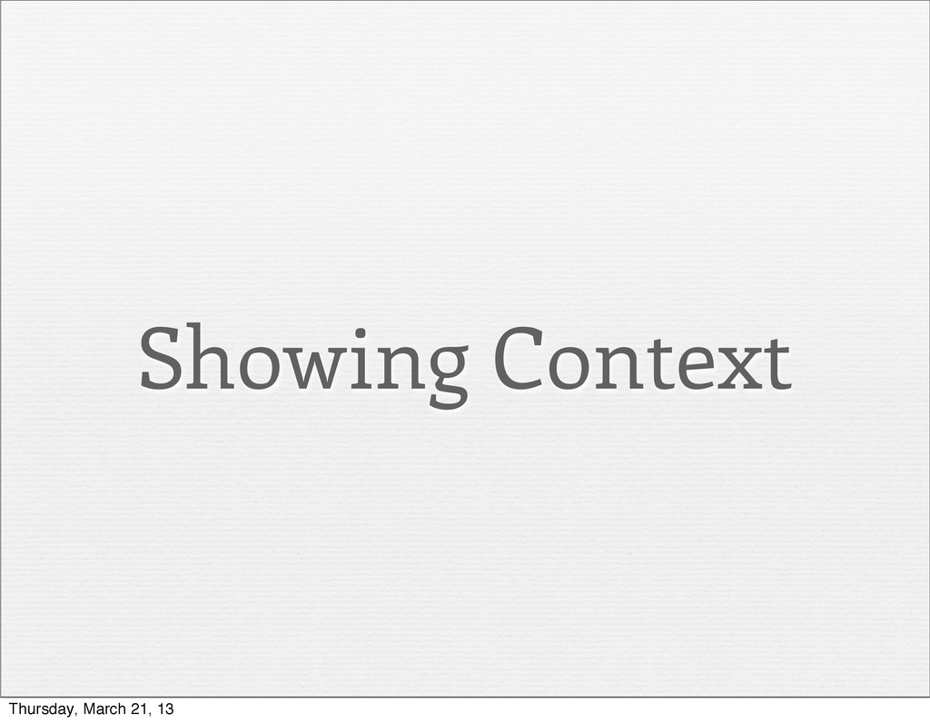 Showing Context Thursday, March 21, 13