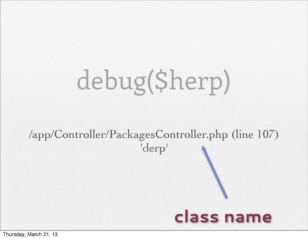 debug($herp) /app/Controller/PackagesController...