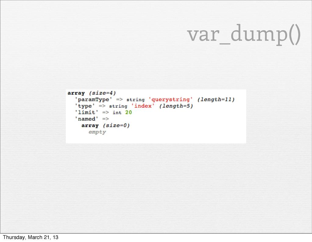 var_dump() Thursday, March 21, 13