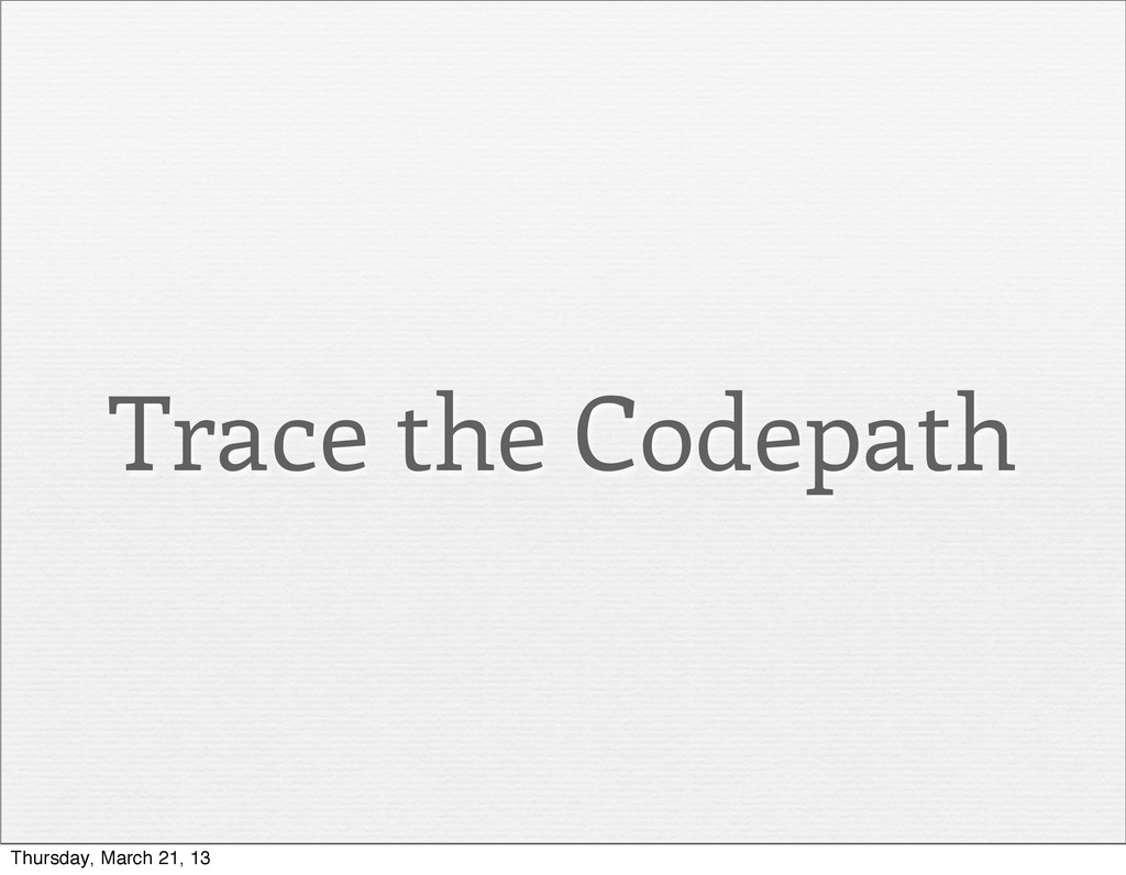 Trace the Codepath Thursday, March 21, 13
