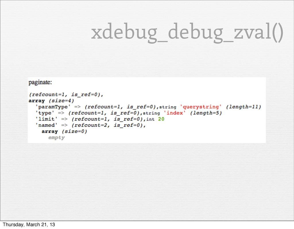 xdebug_debug_zval() Thursday, March 21, 13