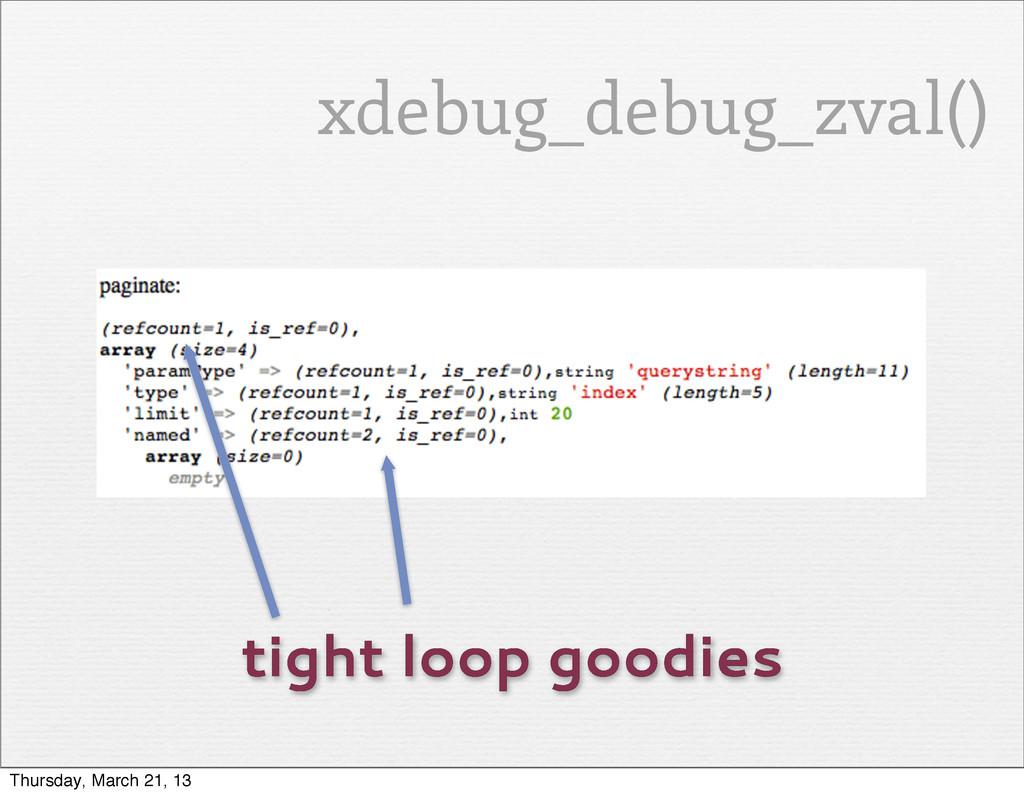 tight loop goodies xdebug_debug_zval() Thursday...