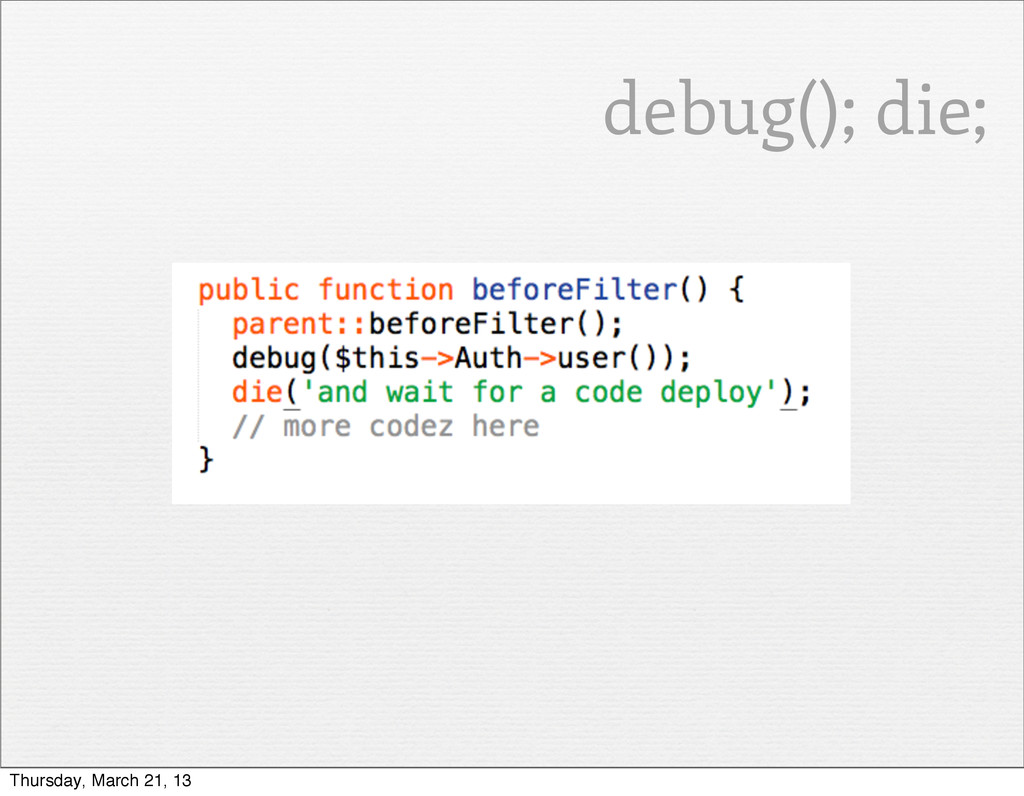 debug(); die; Thursday, March 21, 13