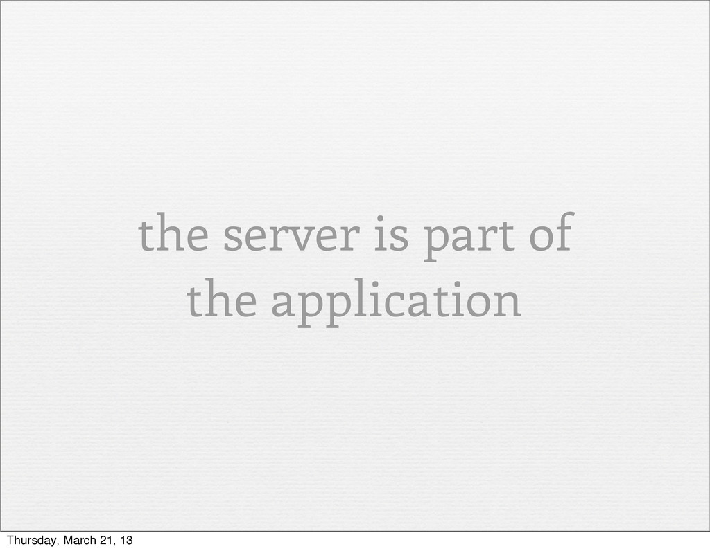 the server is part of the application Thursday,...