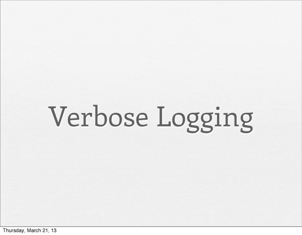 Verbose Logging Thursday, March 21, 13