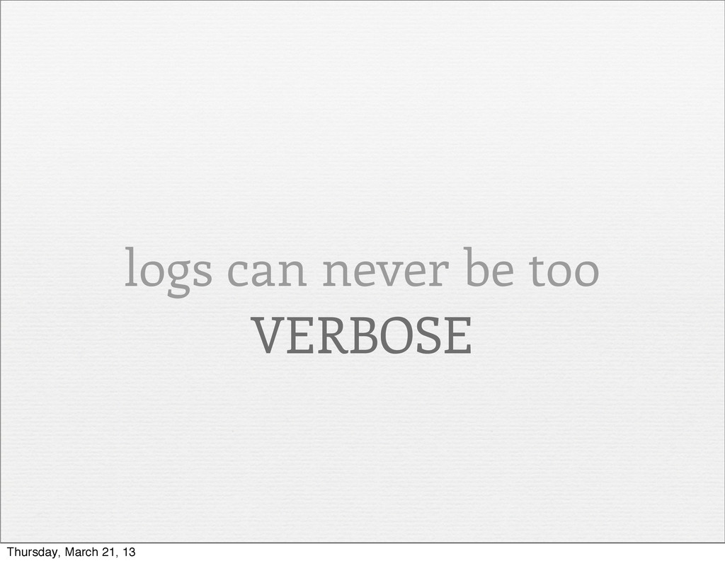 logs can never be too VERBOSE Thursday, March 2...