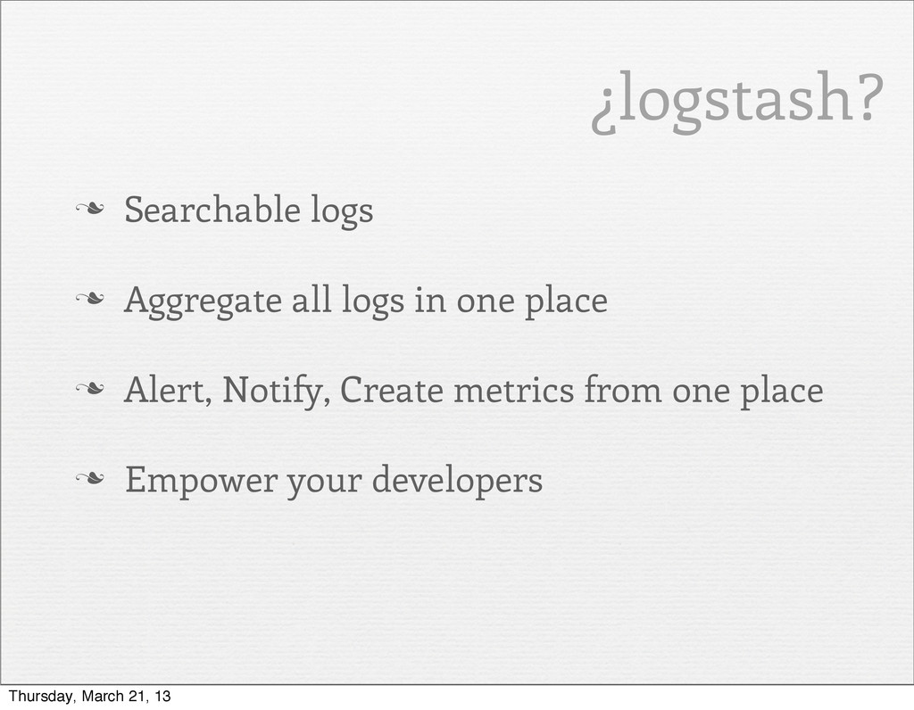 n Searchable logs n Aggregate all logs in one...