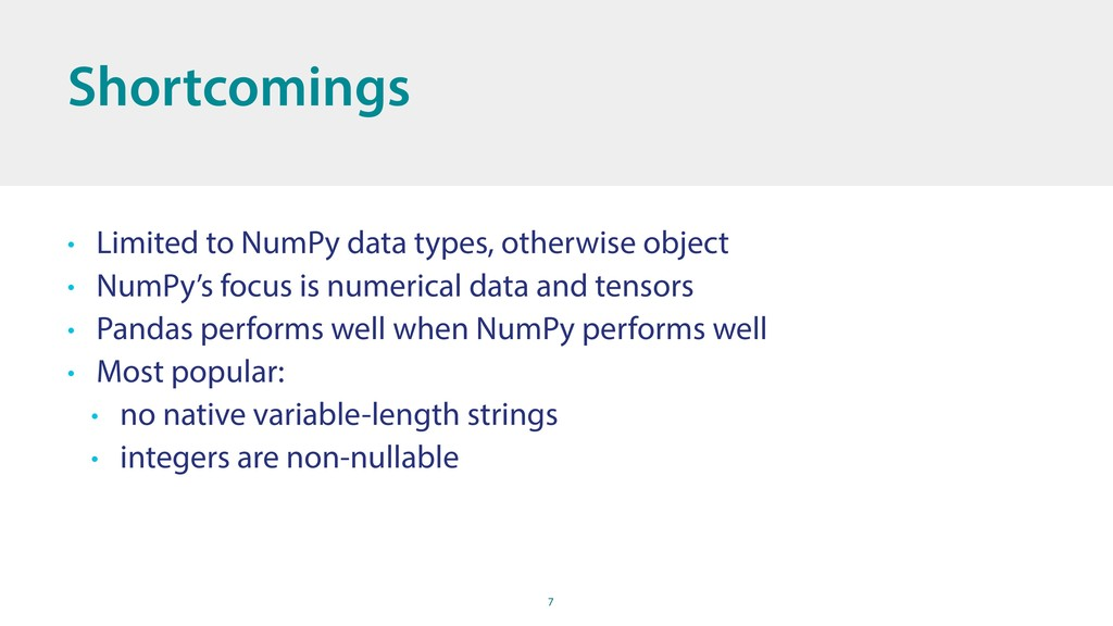 7 Shortcomings • Limited to NumPy data types, o...