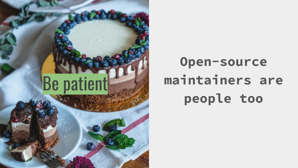 Open-source maintainers are people too Be patie...