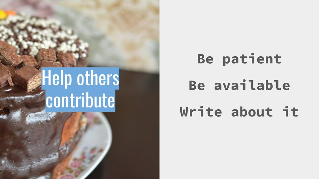 Be patient Be available Write about it Help oth...