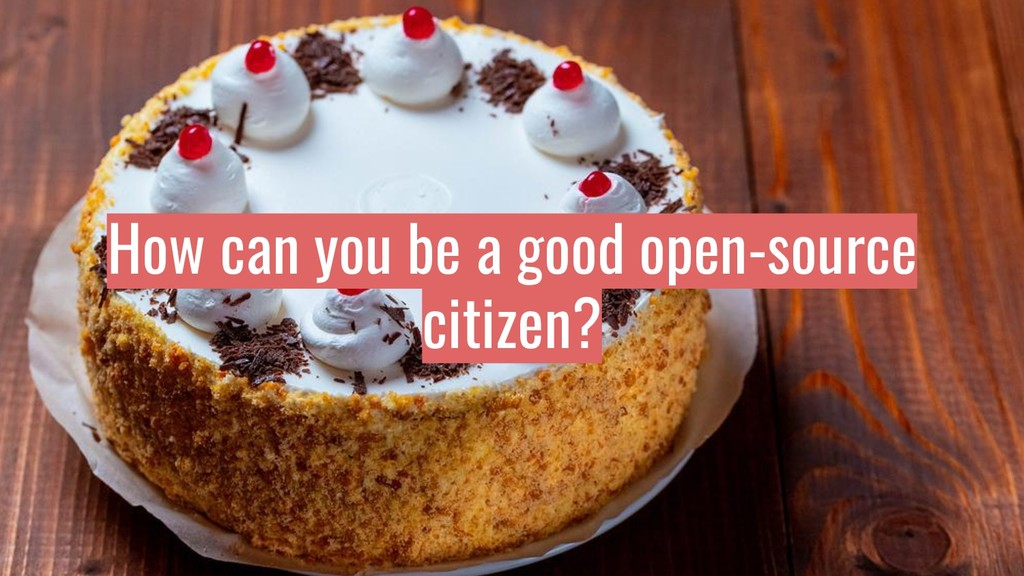 How can you be a good open-source citizen?