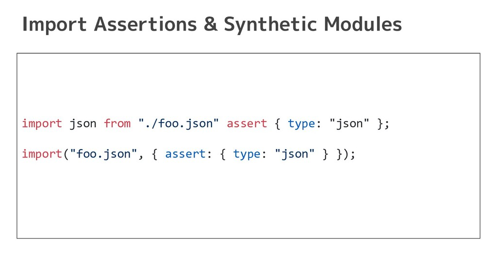 Import Assertions & Synthetic Modules import js...