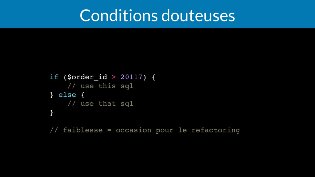 Conditions douteuses if ($order_id > 20117) { /...