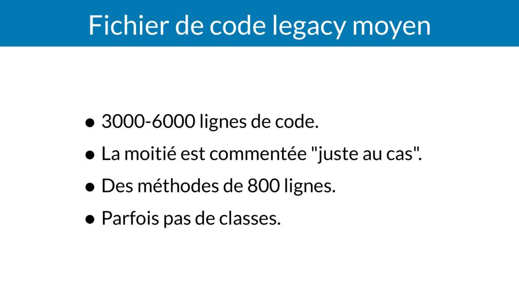 Fichier de code legacy moyen • 3000-6000 lignes...