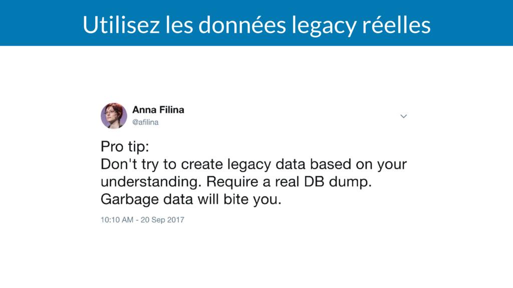 Utilisez les données legacy réelles