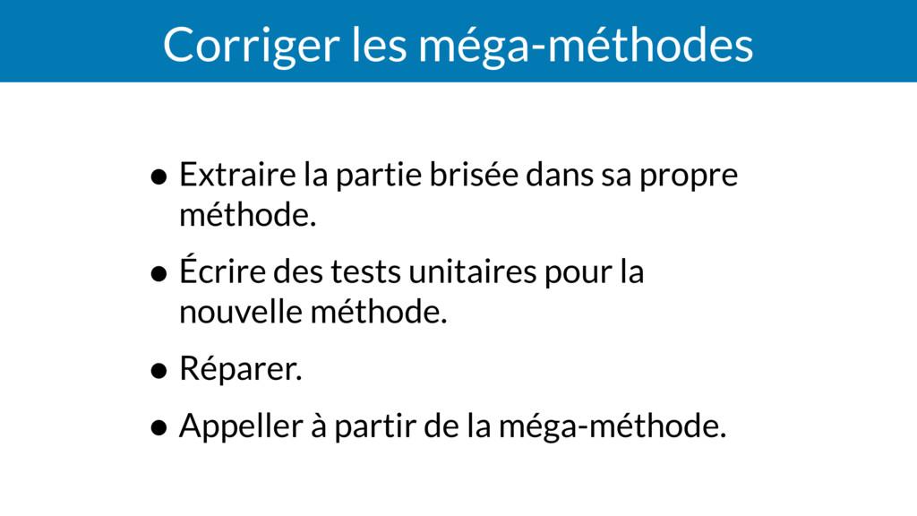 Corriger les méga-méthodes • Extraire la partie...