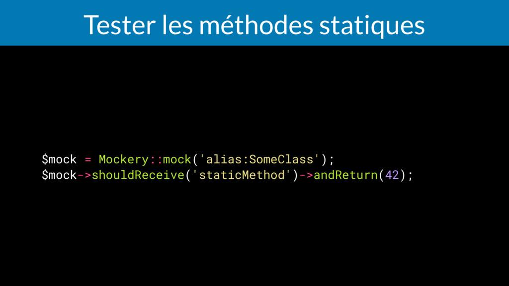 Tester les méthodes statiques $mock = Mockery::...