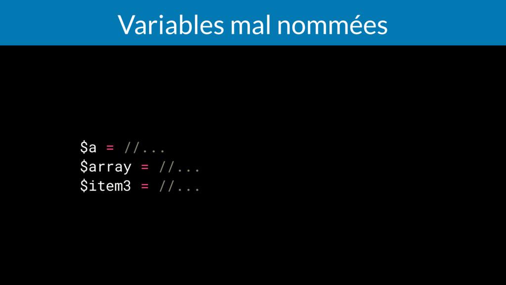 Variables mal nommées $a = //... $array = //......