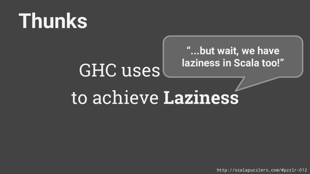 GHC uses Thunks to achieve Laziness Thunks http...