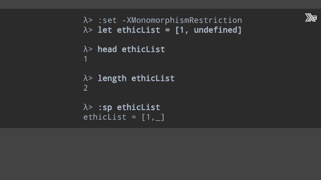 λ> :set -XMonomorphismRestriction λ> let ethicL...