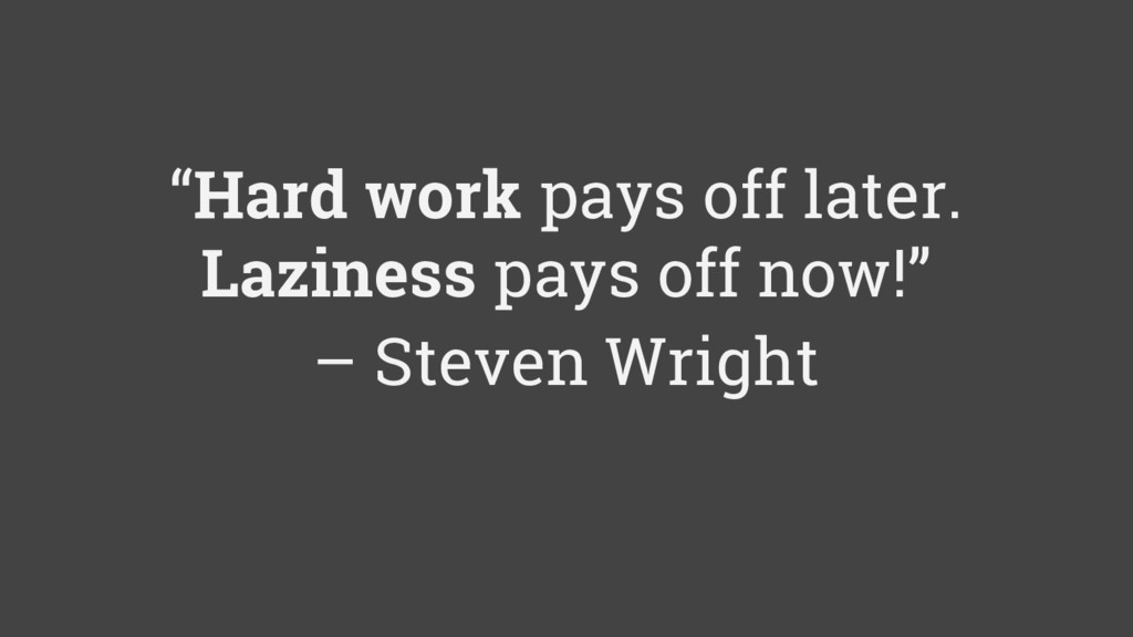 """""""Hard work pays off later. Laziness pays off no..."""
