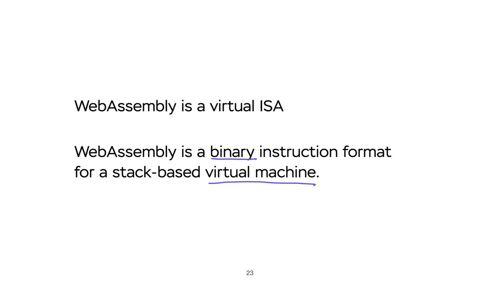 23 WebAssembly is a binary instruction format f...