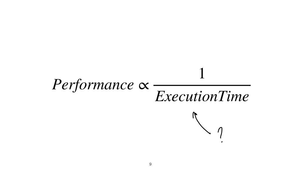 9 Performance ∝ 1 ExecutionTime