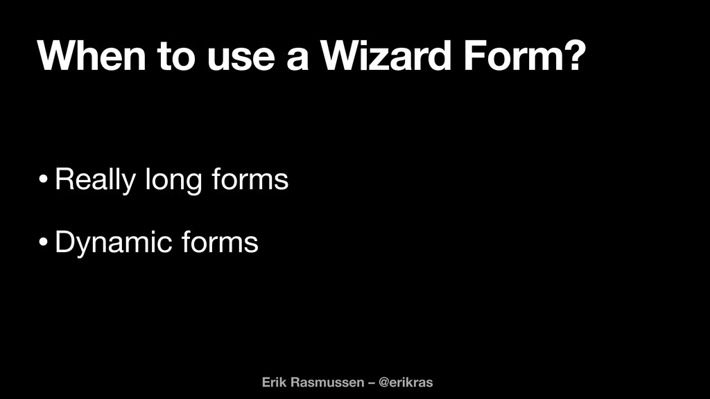 When to use a Wizard Form? •Really long forms  ...