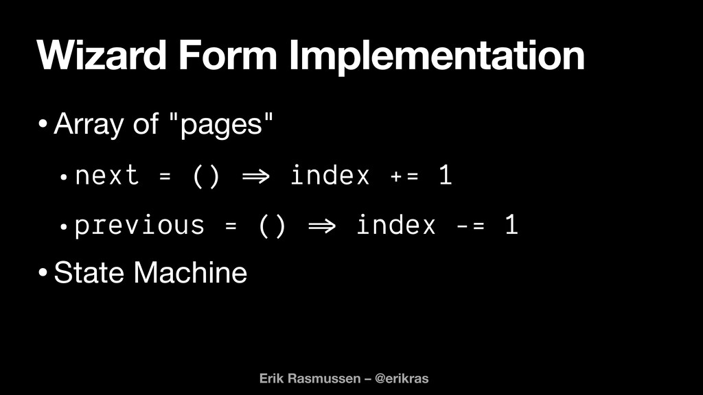 """Wizard Form Implementation •Array of """"pages""""  •..."""