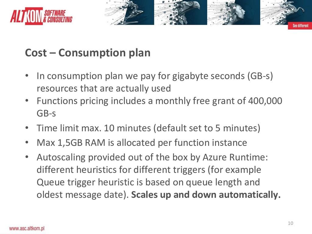10 Cost – Consumption plan • In consumption pla...