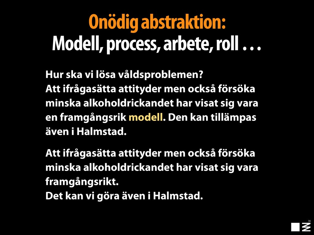 38 Onödig abstraktion: Modell, process, arbete,...