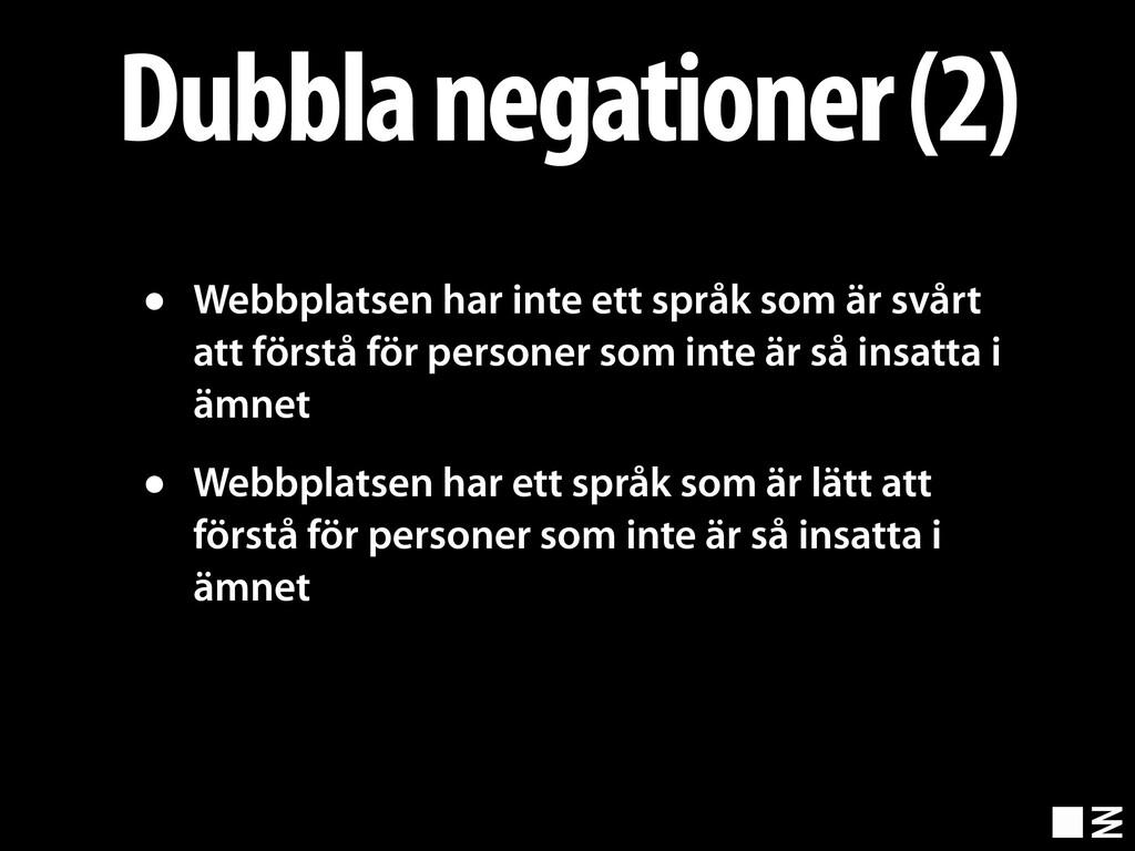 Dubbla negationer (2) • Webbplatsen har inte et...