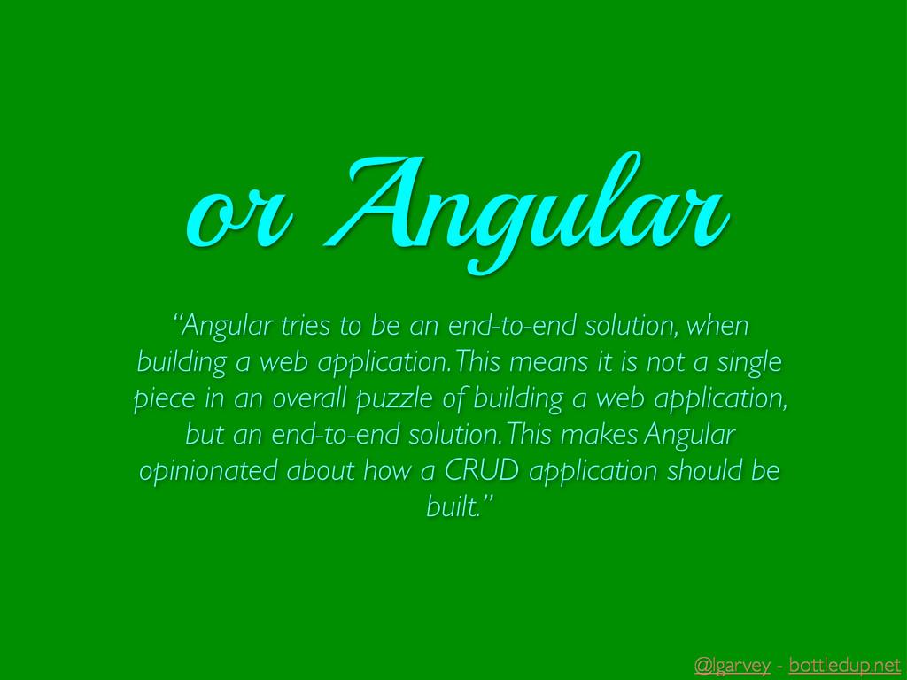 "@lgarvey - bottledup.net ""Angular tries to be a..."
