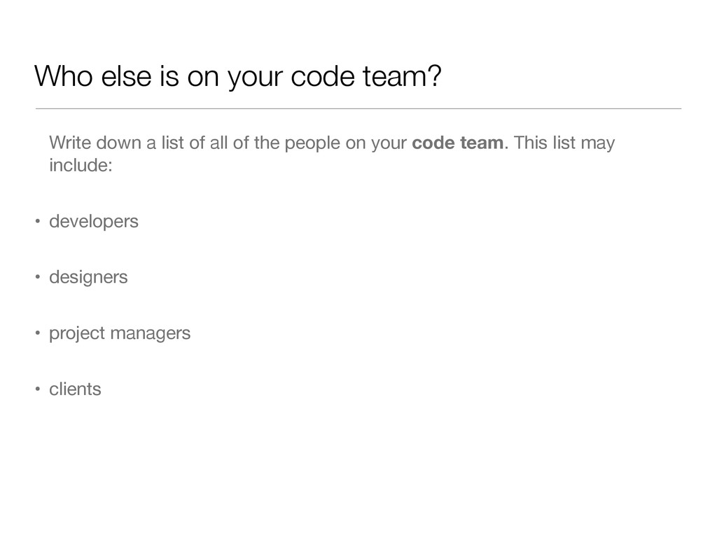 Who else is on your code team? Write down a lis...