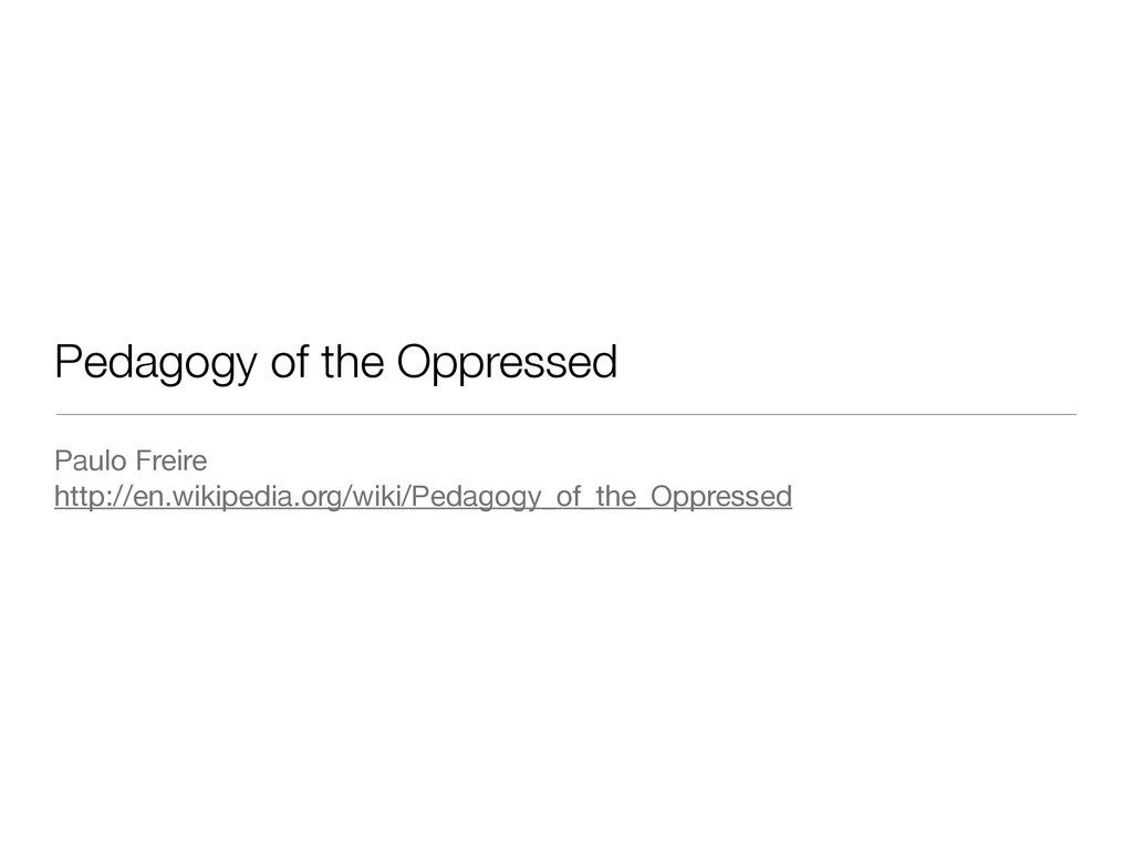 Pedagogy of the Oppressed Paulo Freire  http://...
