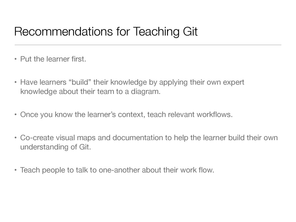 Recommendations for Teaching Git • Put the lear...