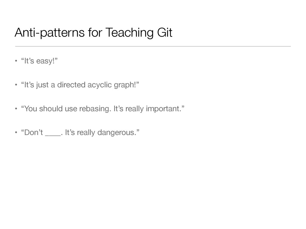 "Anti-patterns for Teaching Git • ""It's easy!""  ..."