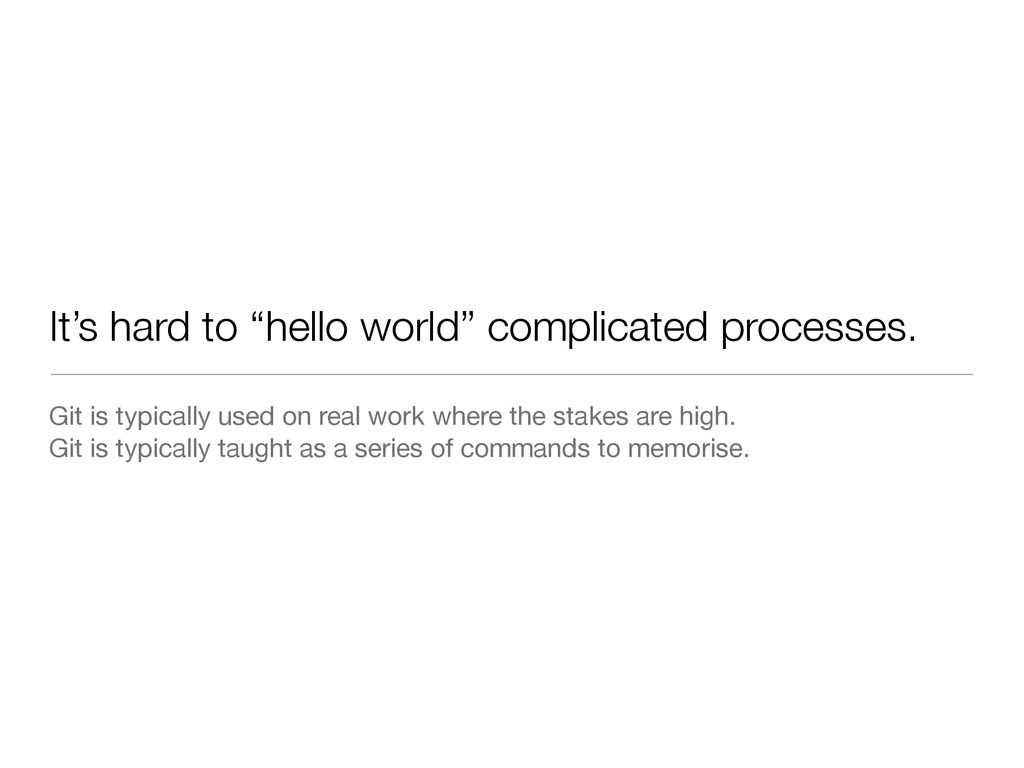 "It's hard to ""hello world"" complicated processe..."