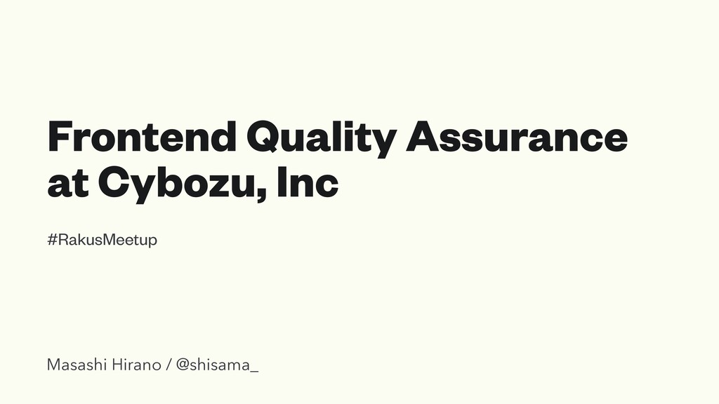 Frontend Quality Assurance at Cybozu, Inc #Raku...