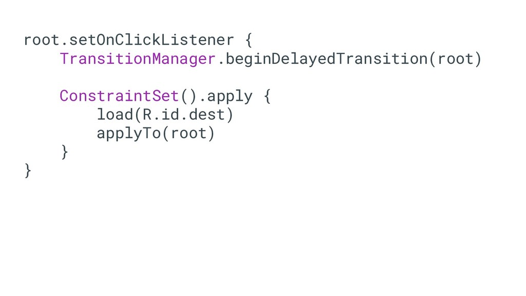 root.setOnClickListener { TransitionManager.beg...